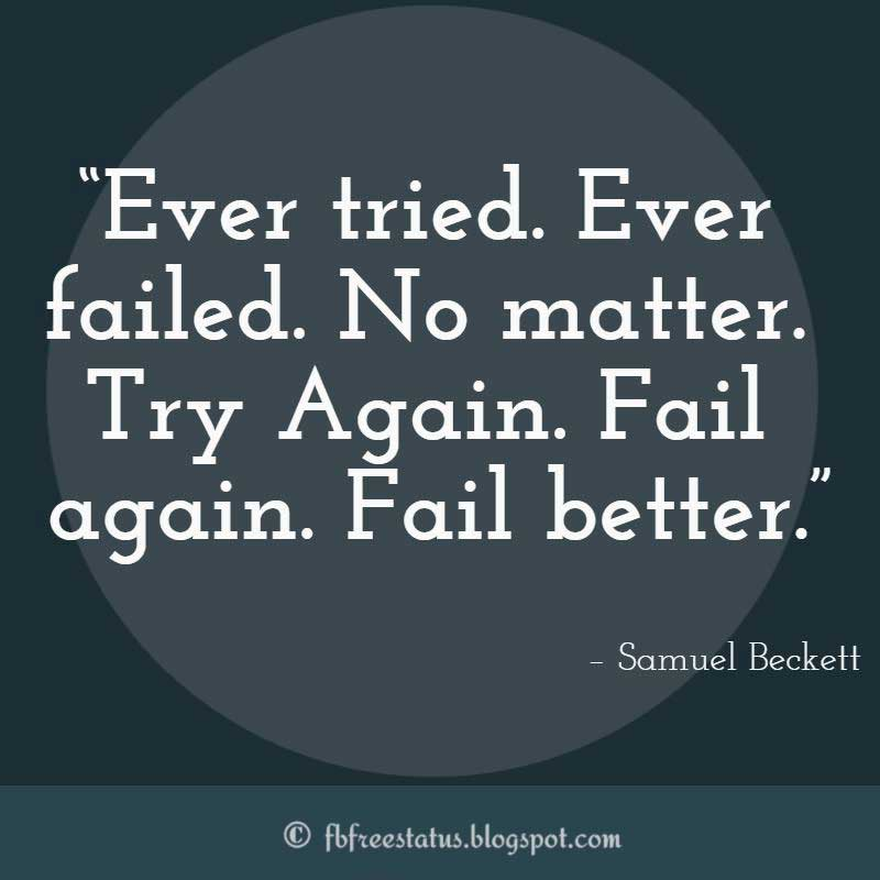 "Never Giving Up Quote, Ever tried. Ever failed. No matter. Try Again. Fail again. Fail better."" – Samuel Beckett"