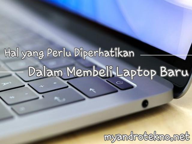 Hal yang Perlu Diperhatikan Dalam Membeli Laptop Baru