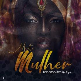 BAIXAR MUSICA: Tchobolito Mrpapel - Muito Mulher 2018 DOWNLOAD MP3