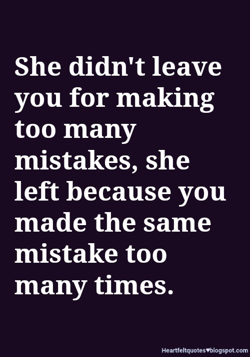 She Didnt Leave You For Making Too Many Mistakes Heartfelt Love