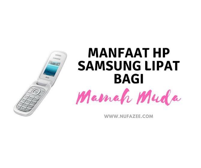 Manfaat Memiliki HP Samsung Lipat Bagi Mamah Muda