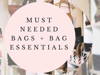 Must Needed Bags + Bag Essentials