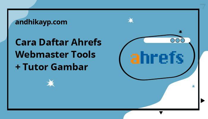 cara mendaftar ahrefs webmaster tools