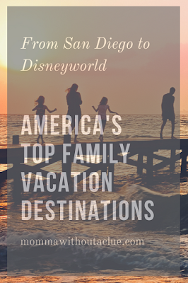 Top family vacation destinations in America | mommawithoutaclue.com