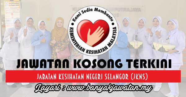 Jawatan Kosong 2017 di Jabatan Kesihatan Negeri Selangor (JKNS) www.banyakjawatan.my