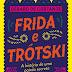 [Resenha] Frida e Trótski - A História De Uma Paixão Secreta