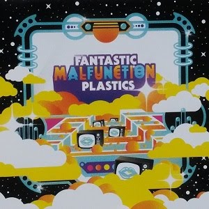 "THE FANTASTIC PLASTICS ""Malfunction"""