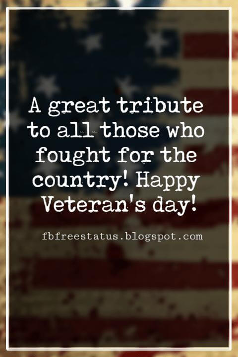 Veterans Day Quotes, Veterans Day Messages, A great tribute to all those who fought for the country! Happy Veteran's day!