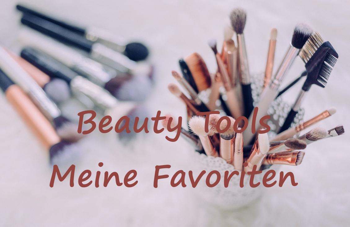 Beauty Tools - Meine Favoriten und Empfehlungen