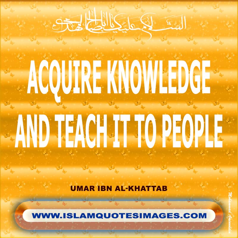 Islam quotes images : Acquire knowledge and teach it to people