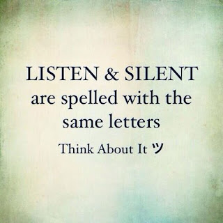"""LISTEN & SILENT are spelled with the same letters"" Think About It :-)"