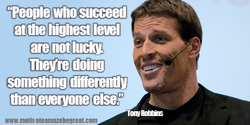 "75 Tony Robbins Quotes About Life: ""People who succeed at the highest level are not lucky. They're doing something differently than everyone else."" Tony Robbins quote image about success, luck, strategy, wisdom and change."