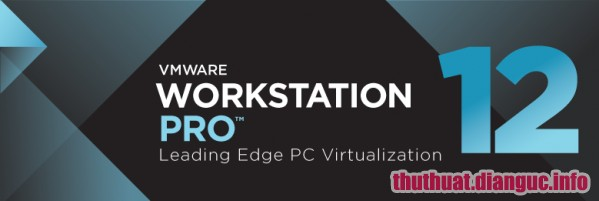 Download VMware Workstation 12.5.7 Pro Full Key - Phần mềm tạo máy ảo tốt nhất
