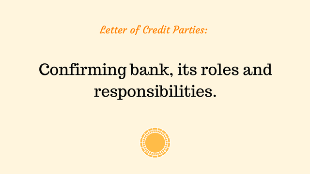 Roles and responsibilities of a confirming bank in a letter of credit transaction.