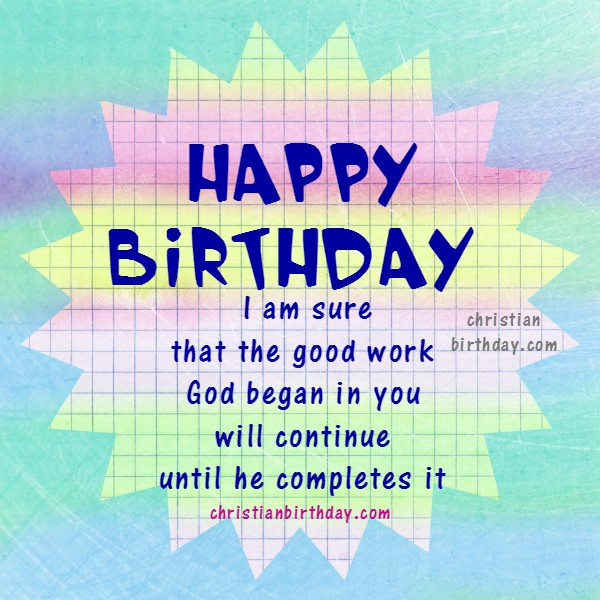 Free Birthday Bible verses card for friend, son, daughter, sister, brother, free image with bible verse to share with a dear friend by Mery Bracho.