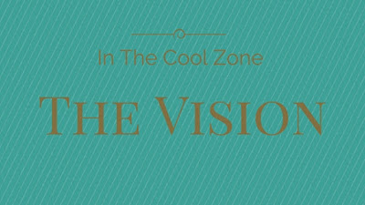 In The Cool Zone vision.