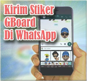 Begini Cara Kirim Stiker Gboard Di WhatsApp