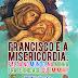 FRANCISCO E A MISERICÓRDIA: FALTA NO MUNDO, NA MINHA FRATERNIDADE OU EM MIM? - PROJETO #FormaAção