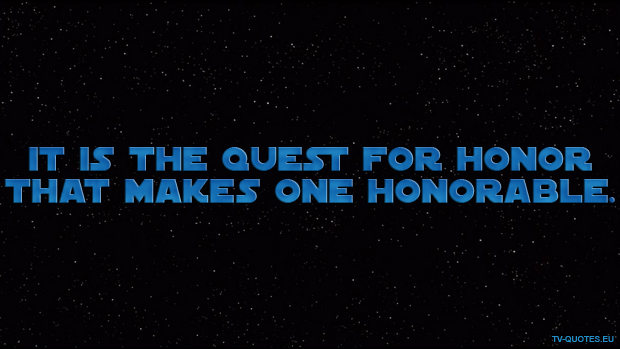 SWTCW - Quote - It is the quest for honor that makes one honorable