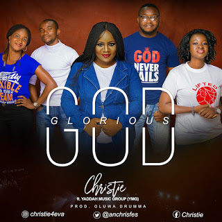 [MUSIC] Christie - Glorious God (Ft. YMG)   @Christie4eva