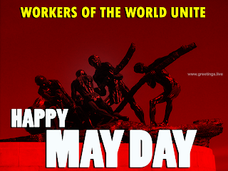 Happy May Day Workers of the world Unite.