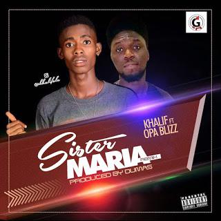 [MUSIC]: Khalif Ft Opa Blizz – Sister Maria [Refix]|
