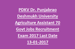 PDKV Dr. Punjabrao Deshmukh University Agriculture Assistant 70 Govt Jobs Recruitment Exam 2017 Last Date 13-01-2017