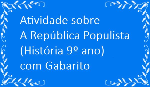 atividade-sobre-republica-populista-historia-9-ano-com-gabarito
