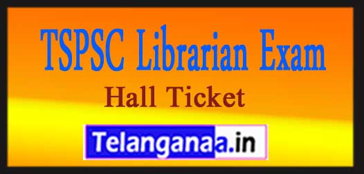 TSPSC Librarian Exam Hall Ticket 2018 Download