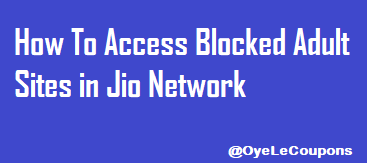 How To Access Adult Blocked Websites on Jio 4G Sim