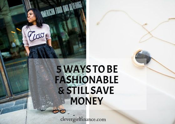 5 ways to be Fashionable and still save money.
