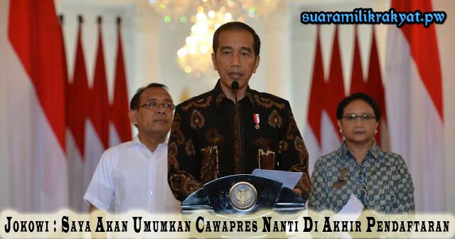 Jokowi : Saya Akan Umumkan Cawapres Nanti Di Akhir Pendaftaran