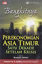 BANGKITNYA PEREKONOMIAN ASIA TIMUR SATU DEKADE SETELAH KRISIS Karya: Sjamsul Arifin