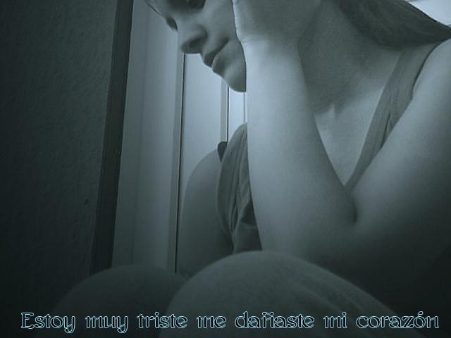 Estoy muy triste me dañaste mi corazón