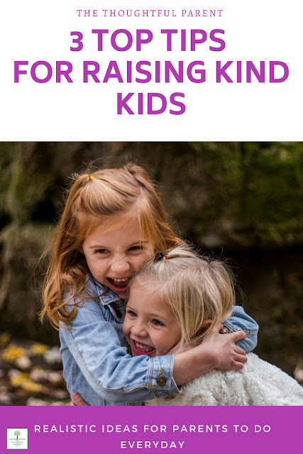 3 Top Tips for Raising Kind Kids: Realistic Ideas for Parents
