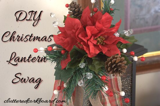 Diy A Simple But Beautiful Christmas Lantern Swag Cluttered Corkboard