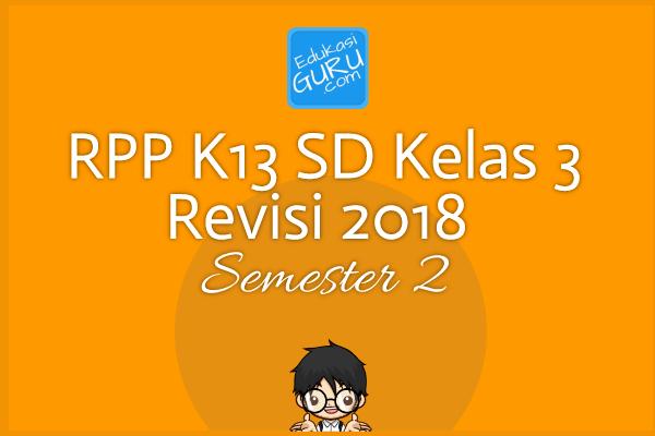 RPP K13 SD Kelas 3 Revisi 2018  Semester 2
