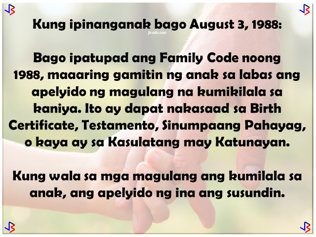 In September of 1990, the United Nations General Assembly approved and adopted the Declaration of the Rights of the Child. Among the rights of a child acknowledged is the right of the child to preserve his or her identity, including nationality, name and family relations as recognized by law without unlawful interference.  The Philippines, as signatory to this declaration, has done its share to promote this right, especially in cases where the child is considered illegitimate by law. Who are considered illegitimate children in the Philippines? Children born to couples who are not legally married or of common-law marriages; Children born of incestuous, bigamous, or adulterous relations; Children born of void marriages; Children born of couples below 18, even if they are married (which is actually void).  So in a case where a child is born out of wedlock, which surname should be given to him/her?  Over the years, the law on illegitimate children's surname has shifted several times - pre-EDSA Revolution, in 1988, and lastly in 2004. Here are the following basic principles.   Born before August 3, 1988: Prior to the Family Code (1988), an illegitimate child has the right to bear the surname of the parent recognizing him. Recognition shall be made in the record of birth, a will, statement before a record, or in any authentic writing. If recognition is made by only one of the parents, he or she shall not reveal the name of the person with whom he or she had the child.  An illegitimate child who is not recognized or acknowledged by both parents in accordance with law shall be registered under the surname of the mother.   Born on or after August 3, 1988 up to March 18, 2004: By law, an illegitimate child shall use the surname of the mother. The father of an illegitimate child who wishes to have his name indicated in the Certificate of Live Birth shall execute an affidavit of Admission of Paternity in lieu of the affidavit of acknowledgement. The purpose of affidavit of admission of paternity is for the support and succession only, and it does not automatically entitle the illegitimate child to use the surname of his father.   Born from March 19, 2004 up to present: According to Republic Act No. 9255, illegitimate children shall shall be under the parental authority of their mother, and shall be entitled to child support from the father.  Illegitimate children may use the surname of their father if the paternity is established by any of the following: filiation has been expressly recognized by the father through the record of birth appearing in the civil register - Certificate of Live Birth or Municipal Form No. 102; when an admission in a public document or private handwritten instrument is made and duly signed by the father; any other means of establishing paternity as allowed by the Rules of Court and special laws. For those born from August 3, 1988 to March 18, 2004, the rules of RA 9255 stated above cannot be used by the child until after a court decision.  So what is the right and legal process for an illegitimate child to use his or her father's surname?  Terms to Remember:  Certificate of Live Birth (COLB) - for children born in the Philippines Report of Birth (ROB) - for children born outside the Philippines Affidavit to Use the Surname of the Father (AUSF) Private Handwritten Instrument (PHI) Local Civil Registry Office (LCRO) Philippine Foreign Service Post (PFSP) - Philippine embassies , missions , consulates general.   What to File? The following documents shall be filed at the LCRO or PFSP for registration:  Certificate of Live Birth (COLB)/Report of Birth (ROB) if available Affidavit of Admission of Paternity Private Handwritten Instrument (PHI) Affidavit to Use the Surname of the Father (AUSF)   Who may file? The following persons are authorized to file at the LCRO or PFSP:  The father, mother, the person himself , if of age, or the guardian,  may file the Affidavit of Admission of Paternity. The father , mother, the person himself, if of age, or the guardian , may file the AUSF. The father shall personally file the PHI, if  the proof of filiation is through a PHI, at the  LCRO/PFSP for registration. The mother, the person himself, if of age, or the guardian, may file the PHI if the father is already deceased. The PHI can be accepted provided there are supporting documents to prove filiation.   Where to register?  For births that occur in the Philippines, the Affidavit of Admission of Paternity, PHI or AUSF executed in the Philippines shall be registered at the LCRO of the place of birth. For births that occur within or outside the Philippines, the Affidavit of Admission of Paternity, PHI or AUSF executed outside the Philippines shall be registered at the PFSP of the country of residence, or where there is none, to the PFSP of the country nearest the place of residence of the party concerned. For births that occur outside the Philippines, the Affidavit of Admission of Paternity, PHI or AUSF executed in the Philippines shall be registered at the LCRO of the place of execution.    When to Register?   The Affidavit of Admission of Paternity, PHI,  or the AUSF shall be registered within twenty (20) days from the date of execution, otherwise, the rules on late registration of birth will apply.   How to Register?  The City/Municipal Civil Registrar (C/MCR) or the Consul General (CG) shall accept and examine the completeness and correctness of entries in the COLB/ROB, and the supporting documents . If there are inconsistencies, the C/MCR or Consul General will not accept the documents for registration. The C/MCR or the CG shall record the entries of the COLB/ROB in the Register of Births, Affidavit of Admission of Paternity, PHI and the AUSF in the Register of Legal Instruments. The C/MCR or the CG shall annotate the COLB/ROB and enter the annotation on the  Remarks portion of the Register of Births. The C/MCR or the CG shall distribute the annotated COLB/ROB, registered  Affidavit  of Admission of Paternity, AUSF, or PHI including any supporting document as follows:  first copy to the CRG; second copy to the LCRO/PFSP where the event was registered; third copy to the registrant/owner of the document; fourth copy shall be retained for filing by the LCRO/PFSP. The C/MCR or the CG shall issue certified copies of COLB/ROB with annotations and certified copies of the Affidavit of Admission of Paternity, AUSF, and PHI.  Conditions to Remember: As a rule, an illegitimate child not acknowledged by the father shall use the surname of the mother. Illegitimate child acknowledged by the father shall  use the surname of the mother if no AUSF is executed. An illegitimate child aged 0-6 years  old acknowledged  by the father shall  use the surname of the father, if the mother or the guardian , in the absence of the mother , executes the AUSF. An illegitimate child aged 7 to 17 years old acknowledged by the father shall use the surname of the father if the child executes an AUSF fully aware of  its consequence  as attested  by the  mother or guardian. Upon reaching the age of majority, an illegitimate child acknowledged by the  father shall use the surname of his father  provided that  he executes an AUSF without need of any attestation.