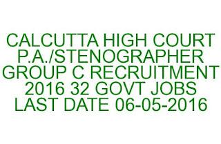 CALCUTTA HIGH COURT PA STENOGRAPHER GROUP C RECRUITMENT 2016 32 GOVT JOBS LAST DATE 06-05-2016