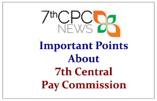 Important Points to know about 7th Central Pay Commission
