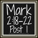 "Link to: What Does ""Fast"" Mean, Anyway? - Mark 2:18-22 Post 1"
