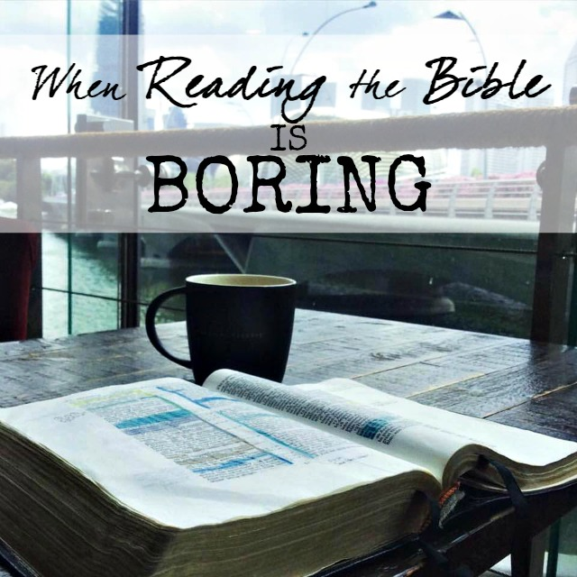 When reading the Bible is Boring- 5 Tips to bring the Word to life (and a bonus tip!)
