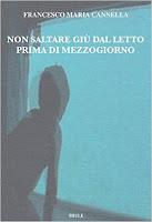 """Francesco Maria Cannella, """"Non saltare giù dal letto prima di mezzogiorno"""" (Ed. Thule)"""