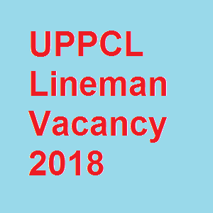 UPPCL Lineman Vacancy 2018