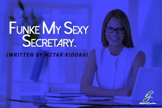 Funke My Sexy Secretary by Mr.Kiddah (Episode 1-10)
