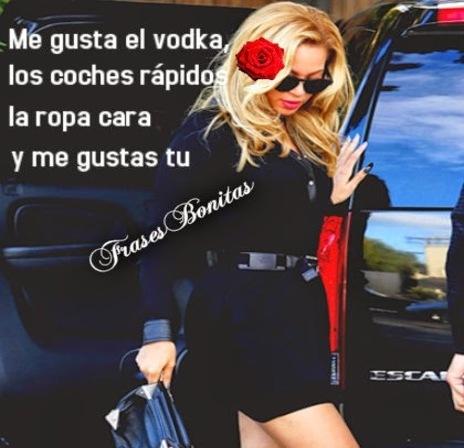 Me gusta el vodka, los coches rápidos, la ropa cara, y me gustas tu.