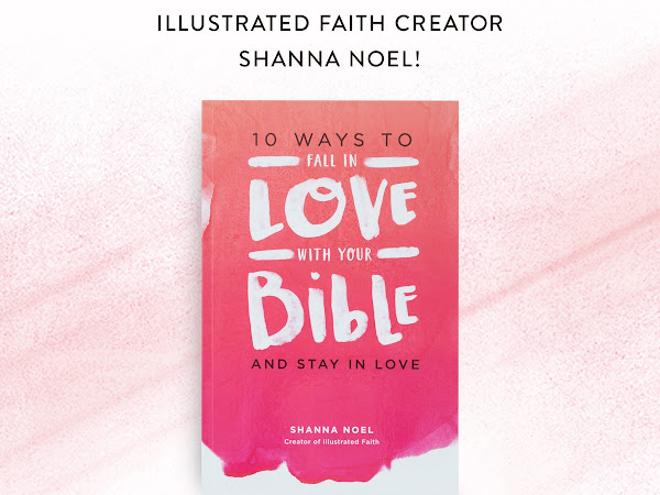 10 Ways To Fall in Love With Your Bible and Stay In Love {New Book from Shanna Noel at Dayspring} #Dayspring #IllustratedFaith