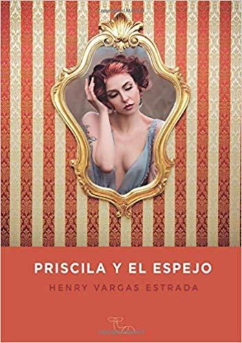 Portada del libro Priscila y el Espejo de Henry Vargas Estrada