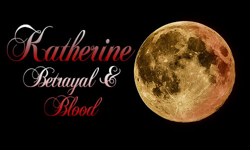 Katherine: Betrayal and Blood