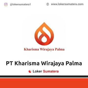 Lowongan Kerja Pekanbaru, PT Kharisma Wirajaya Palma Juni 2021